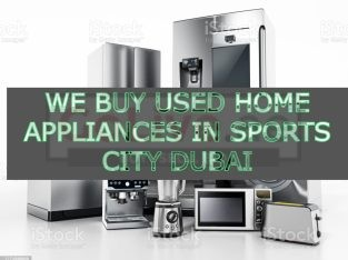 WE BUY USED HOME APPLIANCES IN SPORTS CITY DUBAI